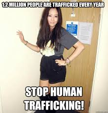 Human Trafficking Meme - human trafficking memes quickmeme