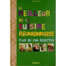cuisine reunionnaise meilleures recettes le meilleur de la cuisine réunionnaise achat vente livre