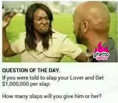 Meme Questions - how many times would you slap your partner ghetto red hot