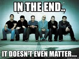 This Is The End Meme Generator - in the end it doesn t even matter linkin park meme generator