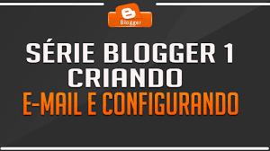 templates blogger profissional série blogger 1 criando um blog profissional criando e mail