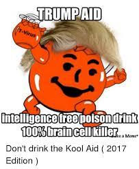 Koolaid Meme - trumpaid inteligencefreepoisondrink 100 brain cellikiller ke a meme