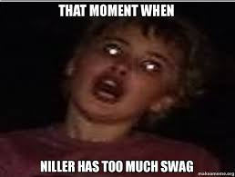 Too Much Swag Meme - that moment when niller has too much swag make a meme