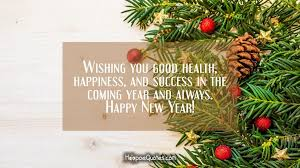 wishing you health happiness and success in the coming year