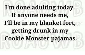 Blanket Fort Meme - i m done adulting today if anyone needs me i ll be in my blanket