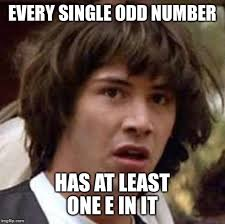 Odd Memes - every single odd number has at least one e in it meme