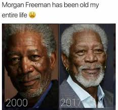 Funny Meme Photos - morgan freeman has been old my entire life funny meme funny memes