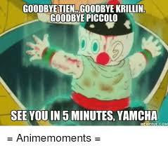 Krillin Meme - goodbye tien goodbye krillin goodbye piccolo see you in 5 minutes