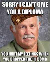 Hurt Feelings Meme - sorry i can t give you a diploma you hurt my feelings when you