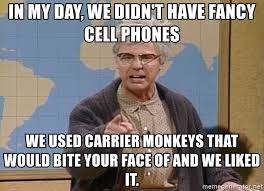 Old Cell Phone Meme - in my day we didn t have fancy cell phones we used carrier