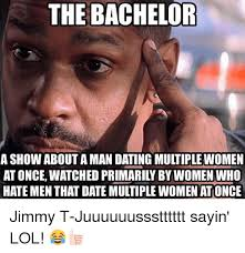 Man Date Meme - the bachelor a show about a man dating multiple women at once