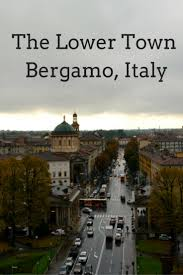 citta bassa bergamo lower town highlights travel greece travel