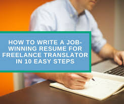 Write Resume How To Write A Job Winning Resume For Freelance Translator In 10