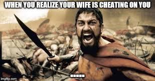 Meme Cheating Wife - sparta leonidas meme imgflip