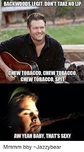 Spit Meme - backwoods legit dont take no lip chewtobacco chew tobacco