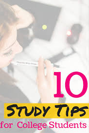 10 study tips for college students college students and
