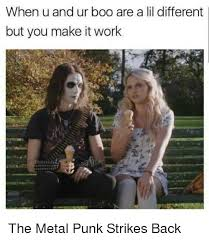 Boo Meme - when u and ur boo are a lil different but you make it work the metal