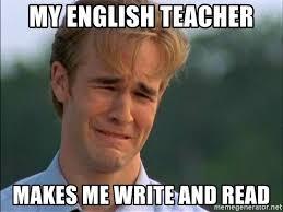 English Teacher Memes - my english teacher makes me write and read dawson crying meme