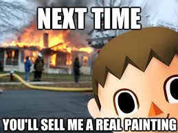 The Villager Meme - next time you ll sell me a real painting disaster villager