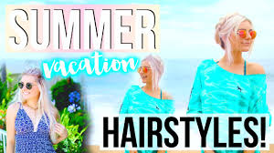 hair styles for vacation cute no heat hairstyles for summer vacation aspyn ovard youtube