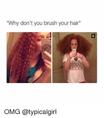 Red Hair Girl Meme - why don t you brush your hair omg omg meme on me me
