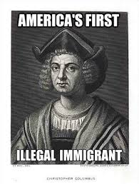 Christopher Columbus Memes - columbus america s first illegal immigrant jingoism and the ugly