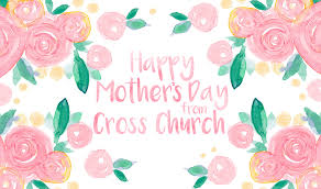 mothers day ideas 2017 mother u0027s day 2017 cross church