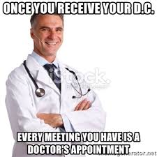 Doctor Appointment Meme - once you receive your d c every meeting you have is a doctor s