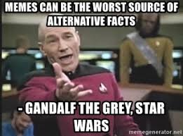 Captain Picard Memes - memes can be the worst source of alternative facts gandalf the
