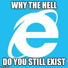 Internet Explorer Meme - dear internet explorer imgflip