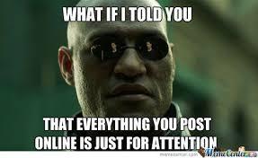 Attention Meme - attention seeking psychology junkie
