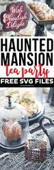 free haunted mansion tea party svg files printable crush