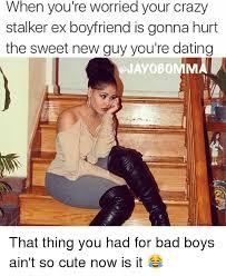Cute Dating Memes - 25 best memes about stalker ex boyfriends stalker ex