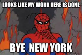 My Work Here Is Done Meme - looks like my work here is done bye new york misc quickmeme
