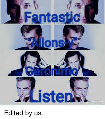Memes Photo Editor - fantastjc allons y geronimo listen s photo editor edited by us