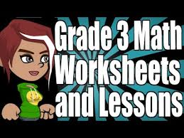 grade 3 math worksheets and lessons youtube