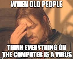 Virus Memes - when old people think everything on the computer is a virus meme