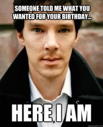Benedict Cumberbatch Meme - best birthday ever uhm just a dream will do tonight though