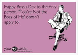 Happy Boss S Day Meme - happy boss s day to the only person you re not the boss of me