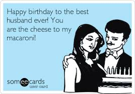 happy birthday husband cards happy birthday to the best husband you are the cheese to my