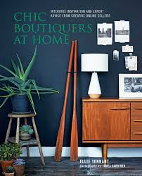 chic boutiquers at home interiors inspiration and expert advice chic boutiquers at home interiors inspiration and expert advice from creative online sellers ellie tennant 9781849756648 amazon com books