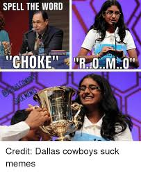 Dallas Cowboys Suck Memes - spell the word choke credit dallas cowboys suck memes dallas