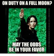 Full Moon Meme - on duty on a full moon may the odds be in your favor meme on me me