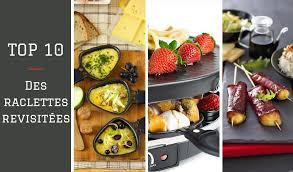 cuisine raclette recette originale top 10 des revisites de raclette originales tout l univers de la