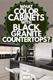 granite ideas for white kitchen cabinets what color cabinets with black granite countertops home
