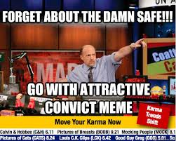Attractive Convict Meme - forget about the damn safe go with attractive convict meme mad