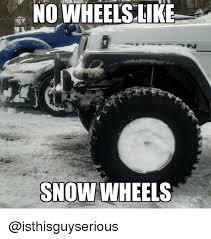jeep snow meme no wheels hke snow wheels jeep meme on me me