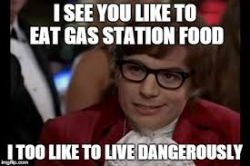 Gas Station Meme - i too like to live dangerously meme imgflip