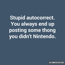 Autocorrect Meme - stupid autocorrect you always end up posting some funny status