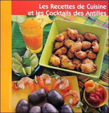 de cuisine antillaise les recettes de cuisine et les cocktails des antilles broché